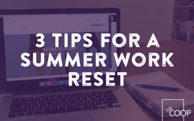 3 Tips For a Summer Work Reset
