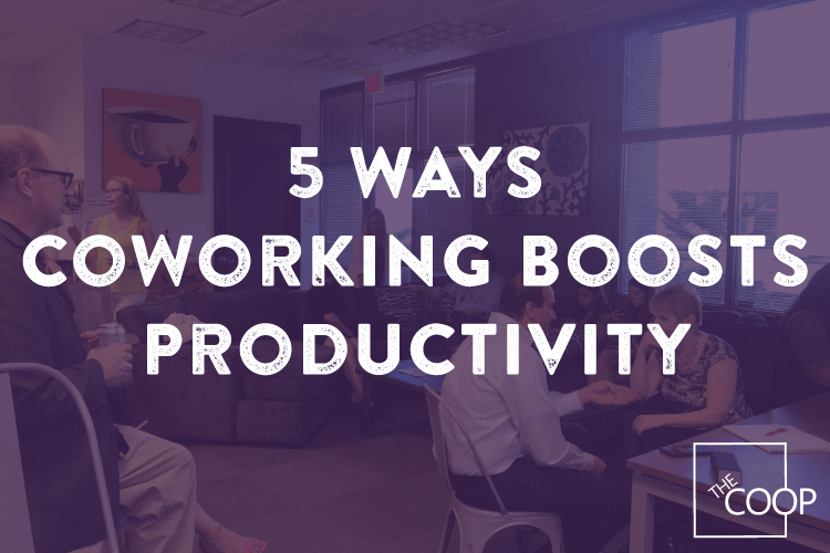 5 Ways Coworking Boosts Productivity